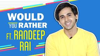 Randeep Rai Plays Would You Rather With India Forums