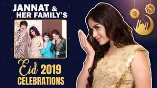 Jannat Zubair Rahmani Celebrates Eid 2019 With Her Family | India Forums