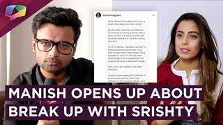 Manish Naggdev's Open Letter On Break Up With Srishty Rode | Vents It Out