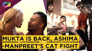 Mukta Is Back, Ashima & Manpreet's Cat Fight | MTV Love School