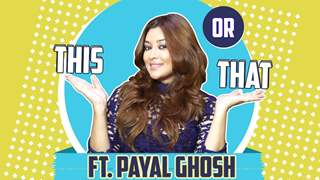 Payal Ghosh Plays This Or That | Choices & Secrets Revealed