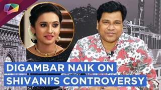 Digambar Naik Shares About His Eviction | Shivani's Controversy & More