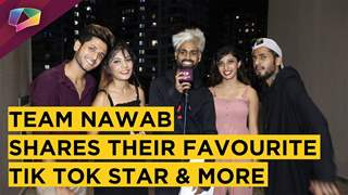 Tik Tok Stars Team Nawab Share Their Favourites, USP & More