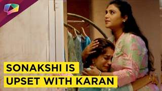 Sonakshi Cries Her Heart Out | Upset With Karan | Kahan Hum Kahan Tum