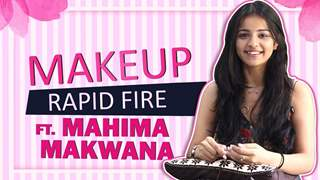 Mahima Makwana Takes Up The Makeup Rapid Fire
