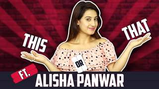 This Or That With Alisha Panwar | Choices Revealed | India Forums