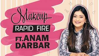 Anam Darbar Shares Her Makeup Secrets Taking Up The Makeup Rapid Fire