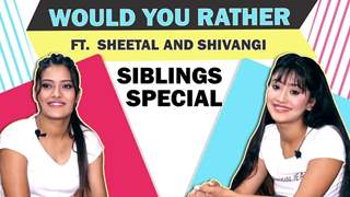 Would You Rather Ft. Shivangi And Sheetal Joshi | Siblings Special