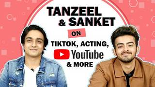 Tanzeel Khan & Sanket Mehta Talk About Tik Tok Journey, Acting Plans & More