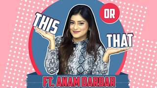 This Or That Ft. Anam Darbar | Fun Secrets Revealed