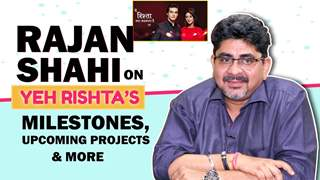 Rajan Shahi On Yeh Rishta's Milestones | Upcoming projects, Short films & More