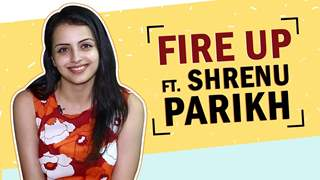 Fire Up Ft. Shrenu Parikh | Favourites, Last Cried & More