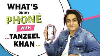 What's On My Phone With Tanzeel Khan | Phone Secrets Revealed