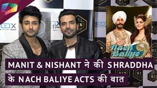 Nishant And Manit Talk About Nach Baliye 9 & Shraddha's Performances