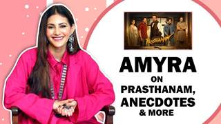 Amyra Dastur On Her Working Experience With Sanjay Dutt, Jackie Shroff & More | Prasthanam