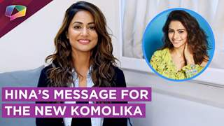 Hina Khan's Message For Aamna Sharif The New Komolika