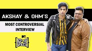 Akshay Kakkar And Ohm Kaliraman's Most Controversial Interview | MTV Ace Of Space 2