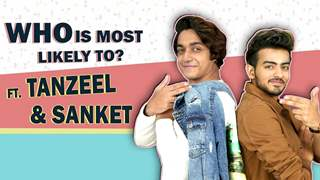 Who Is Most Likely To? Ft. Tanzeel Khan And Sanket Mehta | Fun Secrets Revealed
