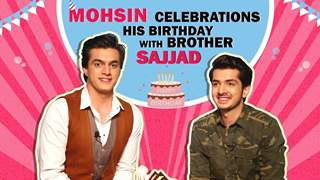 Mohsin Khan Celebrates His Birthday With Brother Sajjad Khan | Exclusive
