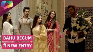 Bahu Begum में हुई नयी Entry | Colors tv