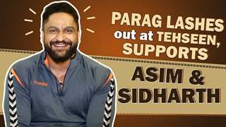 Parag Tyagi Lashes Out At Tehseen For Mocking Asim, Supports Sidharth & More