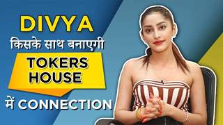 Divya किसके साथ बनाएगी Tokers House में connection | Exclusive