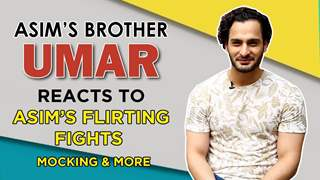 Umar Riaz Reacts To His Brother Asim Getting Mocked, Flirting With Himanshi, Fights & More