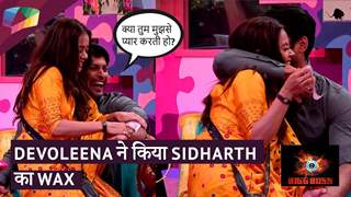 DEVOLEENA ने किया Sidharth का wax | Bigg Boss Update