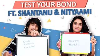 Test Your Bond Ft. Shantanu Maheshwari & Nityaami Shirke | Exclusive