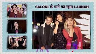 Saloni Daini ने launch किया अपना नया गाना   Aashika, Jannat, Avneet & Roshni