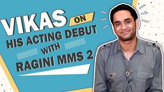 Vikas Gupta On His Acting Debut With Ragini MMS 2 | Exclusive
