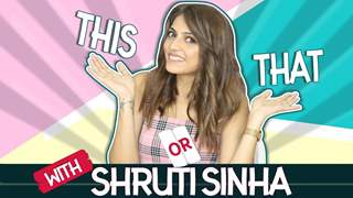 This or That Ft. Shruti Sinha | Fun Choices Revealed