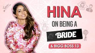 Hina Khan On Being A Bride And Bigg Boss 13 | Priyank Wants Hina To Get Married?