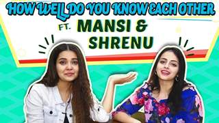How Well Do You Know Each Other Ft. Shrenu Parikh & Mansi Srivastava