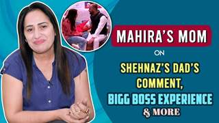 Mahira's Mom On Shehnaz's Dad's Comment, Bigg Boss Experience & More