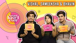 Never Have I Ever Ft. Bhavin, Sameeksha & Vishal | Fun Secrets Revealed