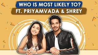 Who Is Most Likely To? ft. Shrey & Priyamvada | Funny Secrets Revealed