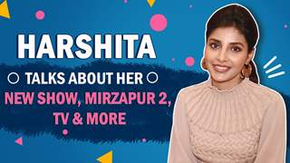 Harshita Gaur talks about Happily Ever After | Mirzapur 2 & More