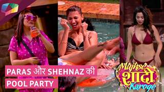 Paras और Shehnaz की POOL PARTY | Mujhse Shaadi Karoge | Colors TV