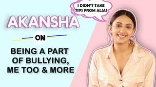 Akansha Ranjan Kapoor On Being A Bully In School, Tips From Alia & More