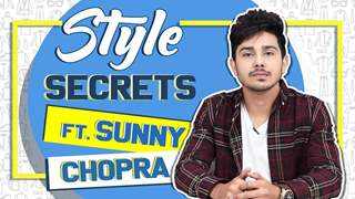 Sunny Chopra Reveals His Style Tips, Hacks, Secrets & More