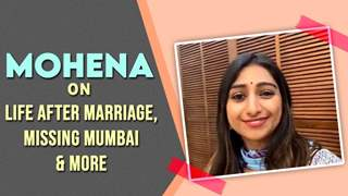 Mohena On Life After Marriage, Missing Mumbai, Meeting Shivangi, Surbhi & More