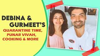 Debina & Gurmeet's Quarantine Time, Punar Vivah, Cooking & More