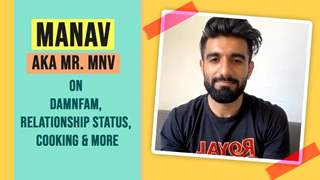Manav Aka Mr. MNV On Damnfam, Relationship Status, Cooking & More
