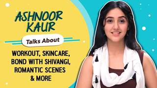 Ashnoor Kaur Talks About Workout, Skincare, Bond with Shivangi, Romantic Scenes & More