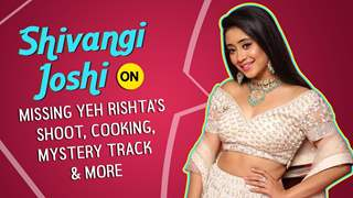 Shivangi Joshi On Missing Yeh Rishta's Shoot, Cooking, Mystery Track & More