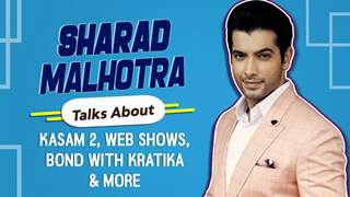Sharad Malhotra Talks About Kasam 2, Web Shows, Bond With Kratika & More