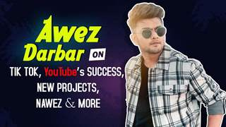 Awez Darbar On Tik Tok, YouTube's Success, New Projects, Nawez & More