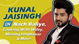 Kunal Jaisingh On Nach Baliye, Cooking With Wifey, Missing Ishqbaaaz & More