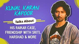 Kunal Karan Kapoor Talks About His Raikar Case, Friendship with Sriti, Harshad & More